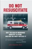 Do Not Resuscitate by John, M.D. Geyman