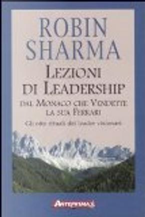 Lezioni di leadership dal monaco che vendette la sua Ferrari by Robin S. Sharma