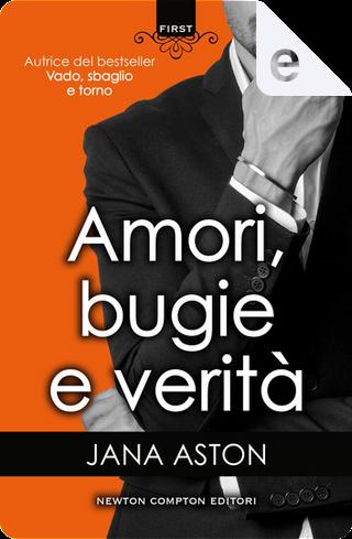 Amori, bugie e verità by Jana Aston