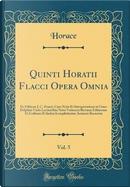 Quinti Horatii Flacci Opera Omnia, Vol. 5 by Horace Horace
