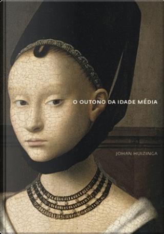 O Outono da Idade Média by Johan Huizinga
