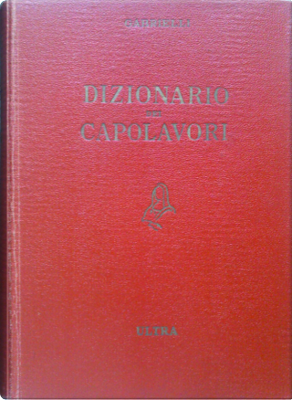 Dizionario dei capolavori della letteratura del teatro e delle arti by Aldo Gabrielli