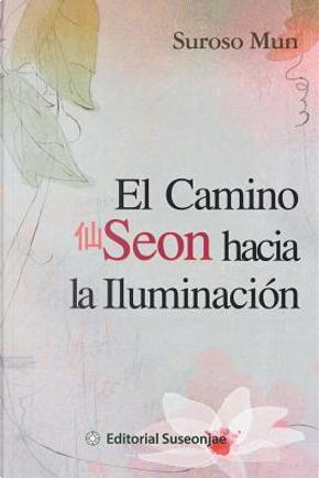 El Camino Seon hacia la Iluminacion by Suroso Mun