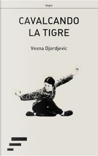 Cavalcando la tigre by Vesna Djordjevic