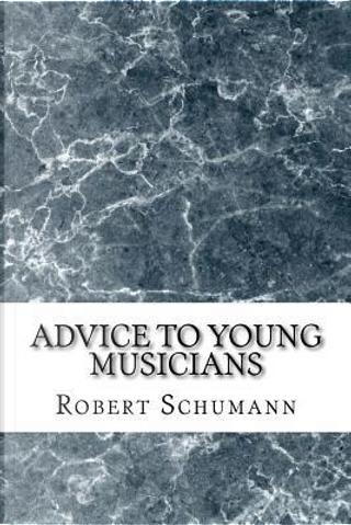 Advice to Young Musicians by Robert Schumann