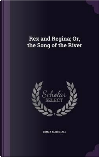 Rex and Regina; Or, the Song of the River by Emma Marshall