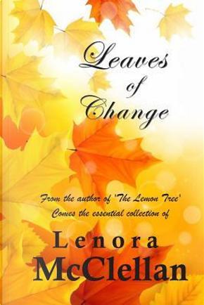 Leaves of Change by Lenora Mcclellan