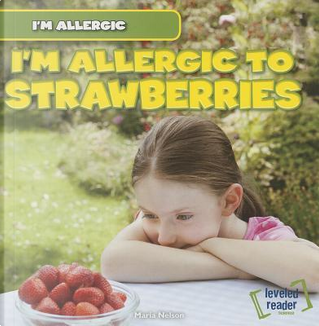 I'm Allergic to Strawberries by Maria Nelson