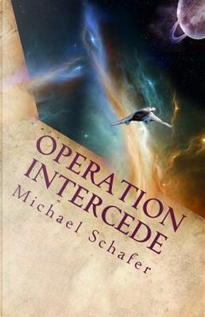 Operation Intercede by Michael B. Schafer