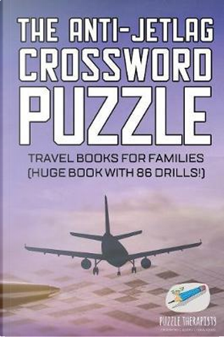 The Anti-Jetlag Crossword Puzzle | Travel Books for Families (Huge Book with 86 Drills!) by Puzzle Therapist