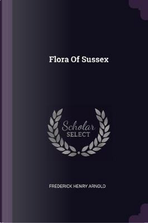 Flora of Sussex by Frederick Henry Arnold