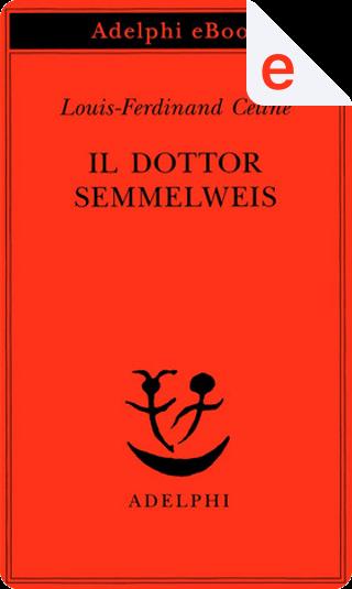 Il dottor Semmelweis by Louis-Ferdinand Céline