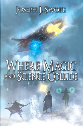 Where Magic and Science Collide by Joseph J. Swope