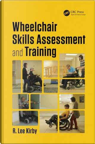 Wheelchair Skills Assessment and Training by R. Lee Kirby