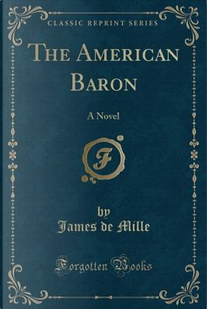 The American Baron (Classic Reprint) by De Mille