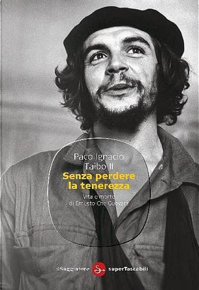 Senza perdere la tenerezza by Paco Ignacio Taibo II