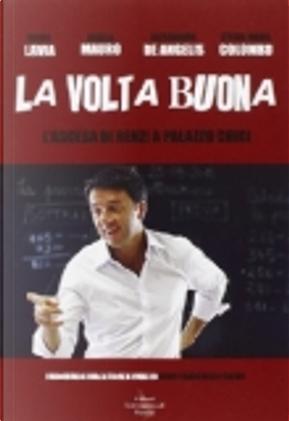 La volta buona by Alessandro De Angelis, Angela Mauro, Ettore Maria Colombo, Mario Lavia