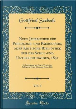 Neue Jahrbücher für Philologie und Paedogogik, oder Kritische Bibliothek für das Schul-und Unterrichtswesen, 1831, Vol. 3 by Gottfried Seebode