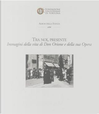 Tra noi, presente by Gianpaolo Romanato, Michele Busi, Giuseppe Decarlini