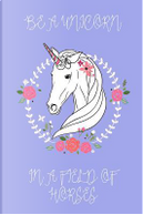 Be a Unicorn in a Field of Horses Journal (Blue) by Marissa Kent