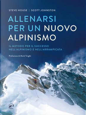 Allenarsi per un nuovo alpinismo by Scott Johnston, Steve House