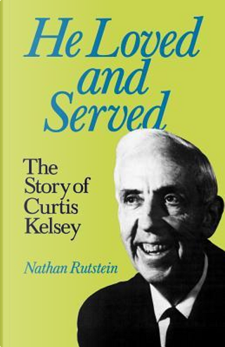 He Loved and Served by Nathan Rutstein