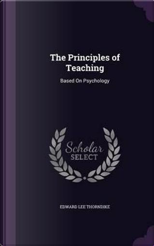 The Principles of Teaching by Edward Lee Thorndike