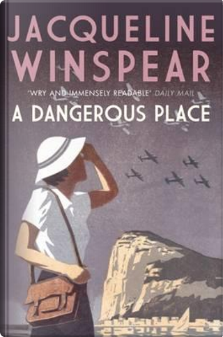 Dangerous Place, A (Maisie Dobbs Mystery Series) by JACQUELINE WINSPEAR