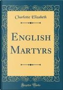 English Martyrs (Classic Reprint) by Charlotte Elizabeth