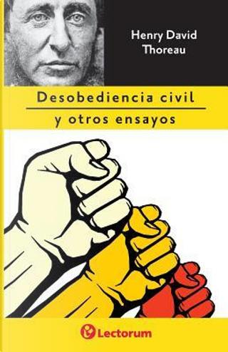 Desobediencia civil y otros ensayos by Henry D. Thoreau