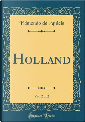Holland, Vol. 2 of 2 (Classic Reprint) by Edmondo De Amicis