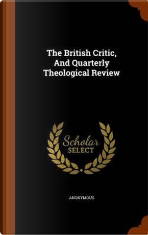 The British Critic, and Quarterly Theological Review by ANONYMOUS