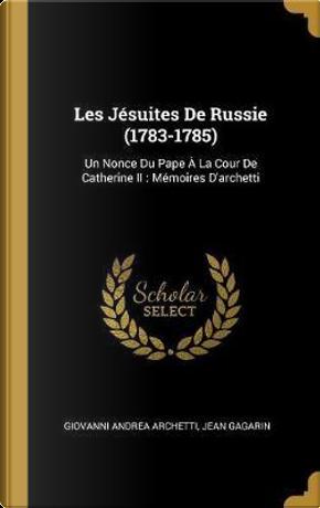 Les Jésuites De Russie (1783-1785) by Giovanni Andrea Archetti