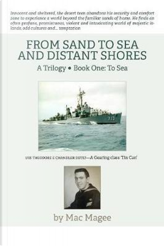 From Sand to Sea and Distant Shores by Mac Magee