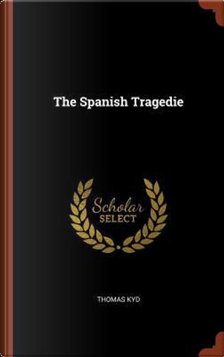 The Spanish Tragedie by Thomas Kyd