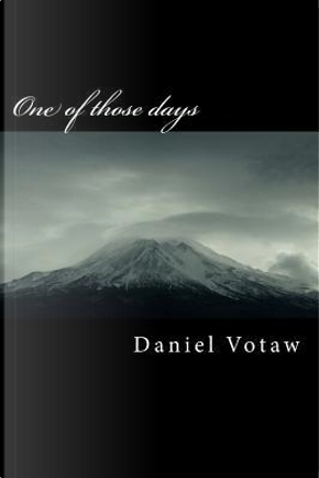 One of Those Days by Daniel A. Votaw