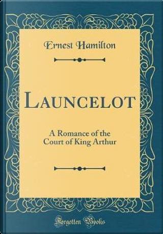 Launcelot by Ernest Hamilton