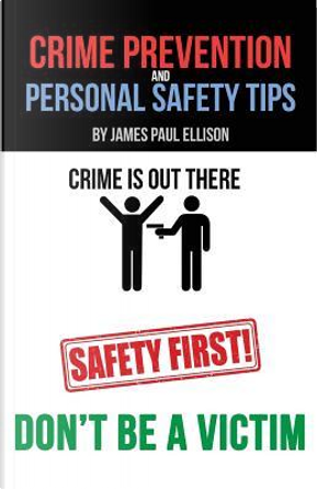 Crime Prevention and Personal Safety Tips by James Paul Ellison