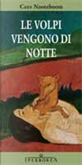 Le volpi vengono di notte by Cees Nooteboom