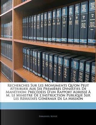Recherches Sur Les Monuments Qu'on Peut Attribuer Aux Six Premires Dynasties de Manthon by Emmanuel Roug