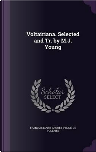Voltairiana. Selected and Tr. by M.J. Young by Francois Marie Arouet [Pro De Voltaire