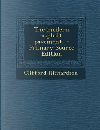 The Modern Asphalt Pavement by Clifford Richardson