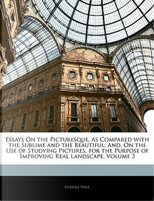 Essays on the Picturesque, as Compared with the Sublime and the Beautiful by Uvedale Price