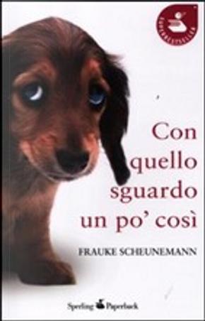 Con quello sguardo un po' così by Frauke Scheunemann