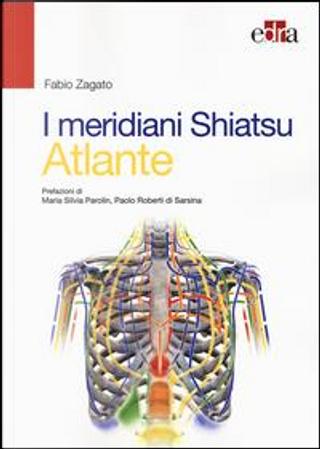 I meridiani Shiatsu. Atlante. Ediz. illustrata by Fabio Zagato