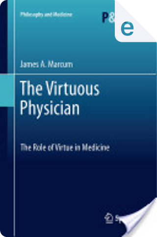 The Virtuous Physician by James A. Marcum