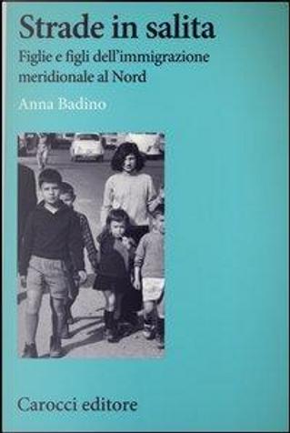 Strade in salita. Figlie e figli dell'immigrazione meridionale al Nord by Anna Badino