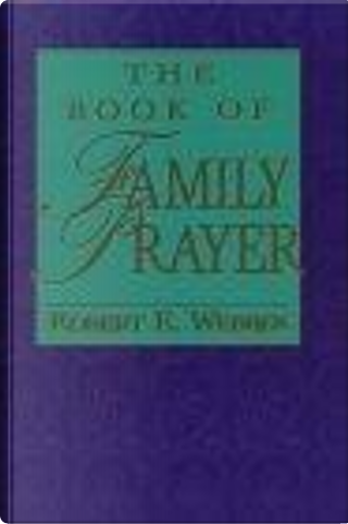 The Book of Family Prayer by Robert E. Webber