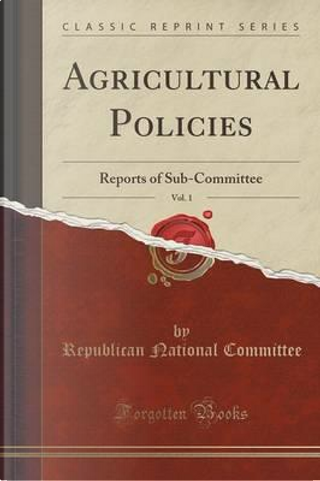 Agricultural Policies, Vol. 1 by Republican National Committee