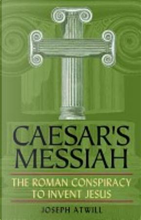 Caesar's Messiah by Joseph Atwill